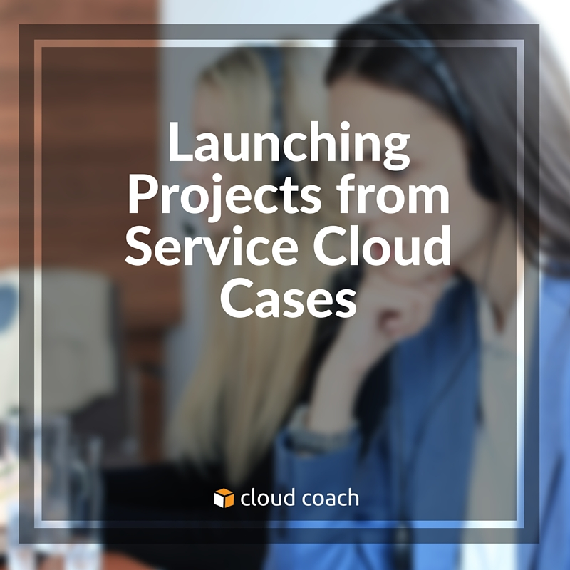 Launching Projects from Service Cloud Cases