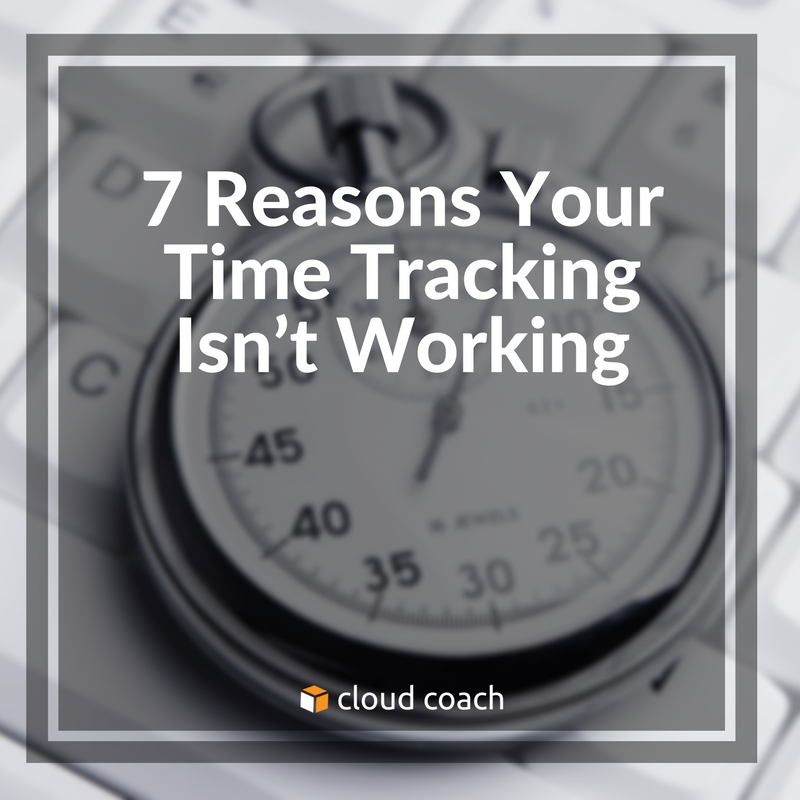 7 Reasons Your Time Tracking Isn't Working
